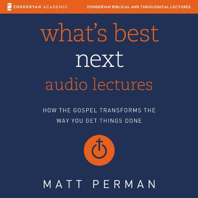What's Best Next: Audio Lectures by Matthew Perman audiobook