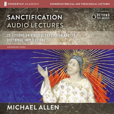 Sanctification: Audio Lectures by Michael Allen audiobook