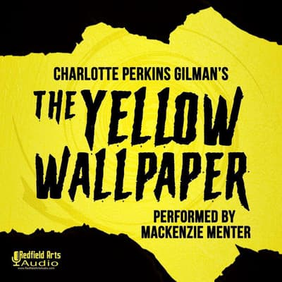Charlotte Perkins Gilman's The Yellow Wallpaper by Charlotte Perkins Gilman audiobook