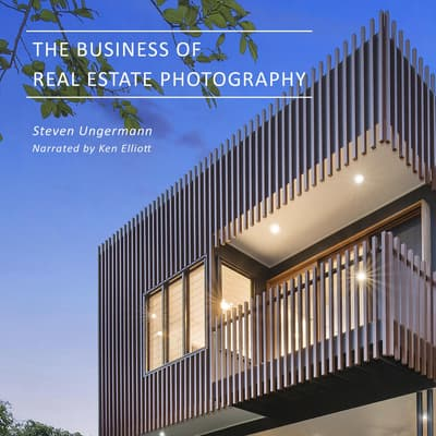 The Business of Real Estate Photography by Steven Ungermann audiobook
