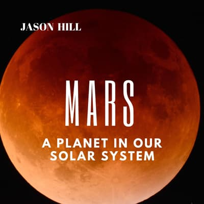 Mars: A Planet in our Solar System  by Jason Hill audiobook
