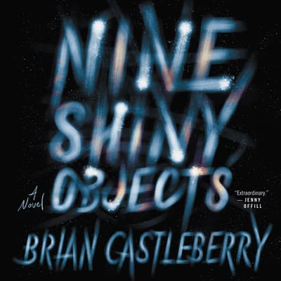 Nine Shiny Objects by Brian Castleberry audiobook