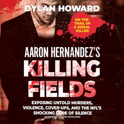 Aaron Hernandez's Killing Fields by Dylan Howard audiobook