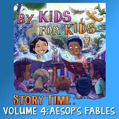 By Kids For Kids Story Time: Volume 04—Aesop's Fables by By Kids For Kids Story Time audiobook