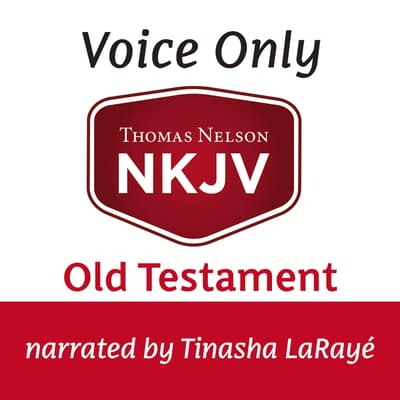 Voice Only Audio Bible - New King James Version, NKJV (Narrated by Tinasha LaRayé): Old Testament by Thomas Nelson audiobook