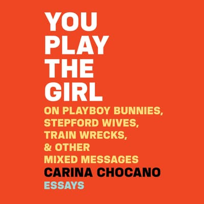 You Play the Girl by Carina Chocano audiobook