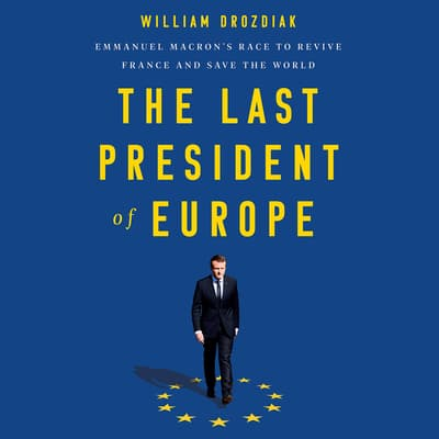 The Last President of Europe by William Drozdiak audiobook