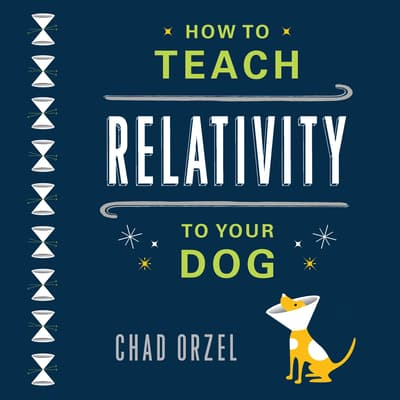 How to Teach Relativity to Your Dog by Chad Orzel audiobook