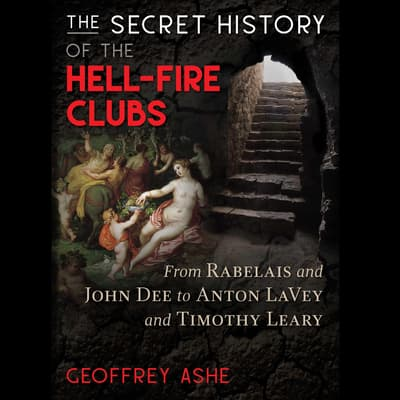 The Secret History of the Hell-Fire Clubs by Geoffrey Ashe audiobook