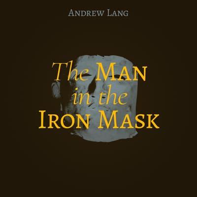 The Man in the Iron Mask by Andrew Lang audiobook