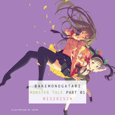 BAKEMONOGATARI, part 1 by Nisioisin audiobook