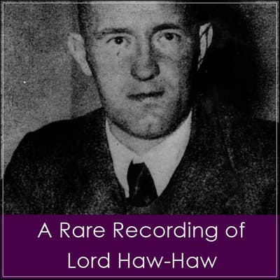 A Rare Recording of Lord Haw-Haw by Lord Haw-Haw audiobook