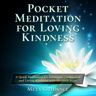 Pocket Meditation for Loving Kindness: A Quick Meditation for Increased Compassion and Loving Kindness with Binaural Beats by Meta Guidance audiobook
