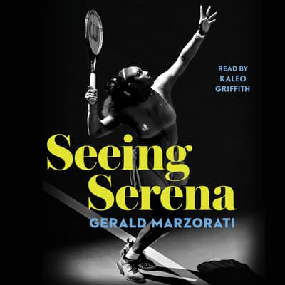 Seeing Serena by Gerald Marzorati audiobook