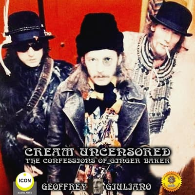 Cream Uncensored - The Confessions Of Ginger Baker by Geoffrey Giuliano audiobook