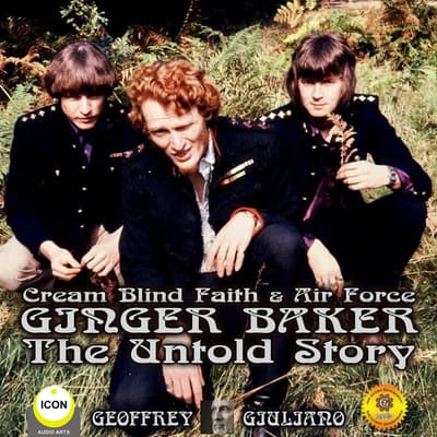 Cream Blind Faith & Air Force Ginger Baker - The Untold Story by Geoffrey Giuliano audiobook