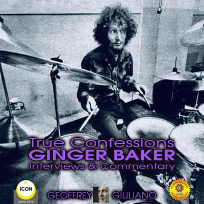 True Confessions Ginger Baker Interviews & Commentary by Geoffrey Giuliano audiobook