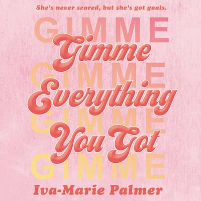 Gimme Everything You Got by Iva-Marie Palmer audiobook