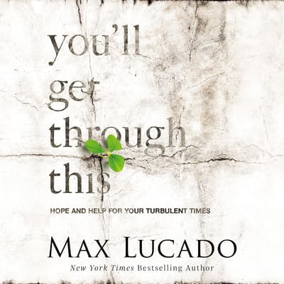 You'll Get Through This by Max Lucado audiobook