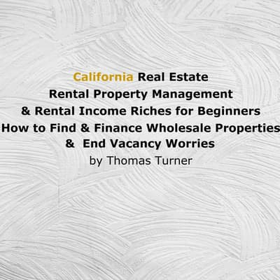 California Real Estate Rental Property Management & Rental Income Riches for Beginners  by Thomas Turner audiobook