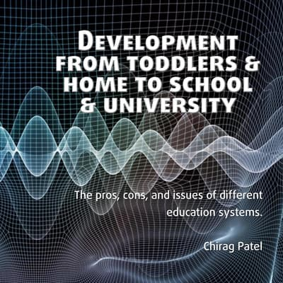 Development from Toddlers & Home to School & University by Chirag Patel audiobook
