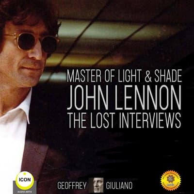Master Of Light & Shade - John Lennon The Lost Interviews by Geoffrey Giuliano audiobook