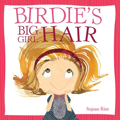 Birdie's Big-Girl Hair by Sujean Rim audiobook