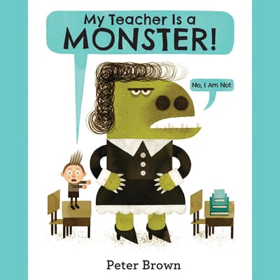 My Teacher Is a Monster! (No, I Am Not.) by Peter  Brown audiobook
