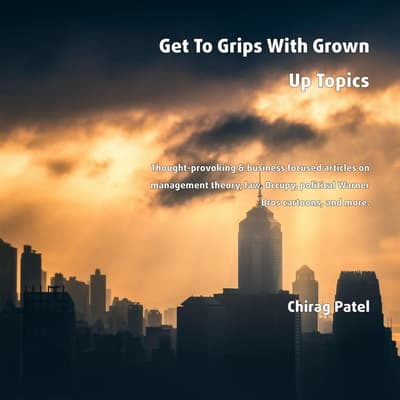 Get To Grips With Grown Up Topics by Chirag Patel audiobook