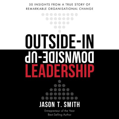 Outside-In Downside-Up Leadership by Jason T. Smith audiobook