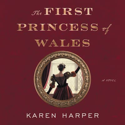 The First Princess of Wales by Karen Harper audiobook