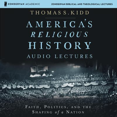America's Religious History: Audio Lectures by Thomas S. Kidd audiobook