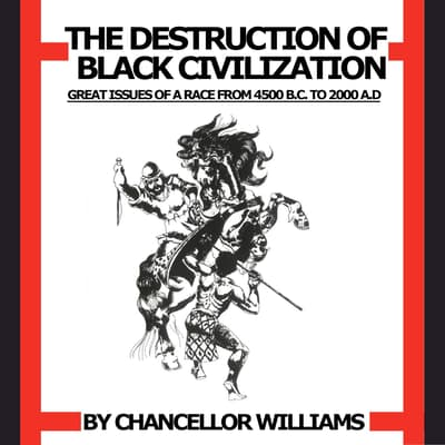 Destruction of Black Civilization: Great Issues of a Race from 4500 B.C. to 2000 A.D. by Chancellor Williams audiobook