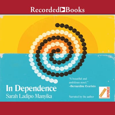In Dependence by Sarah Ladipo  Manyika audiobook