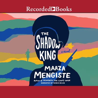 The Shadow King by Maaza Mengiste audiobook