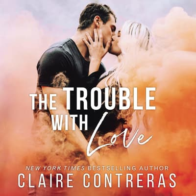 The Trouble With Love by Claire Contreras audiobook