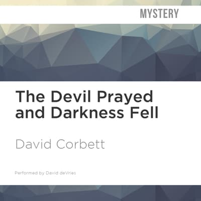 The Devil Prayed and Darkness Fell by David Corbett audiobook