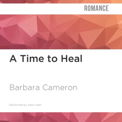A Time to Heal by Barbara Cameron audiobook