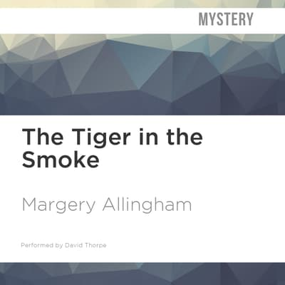 The Tiger in the Smoke by Margery Allingham audiobook