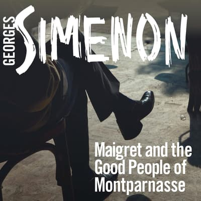 Maigret and the Good People of Montparnasse by Georges Simenon audiobook