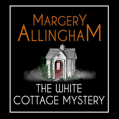 The White Cottage Mystery by Margery Allingham audiobook