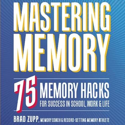 Mastering Memory by Brad Zupp audiobook