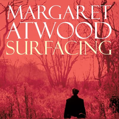 Surfacing by Margaret Atwood audiobook