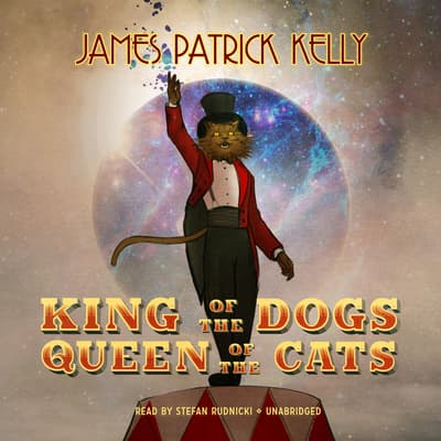 King of the Dogs, Queen of the Cats  by James Patrick Kelly audiobook
