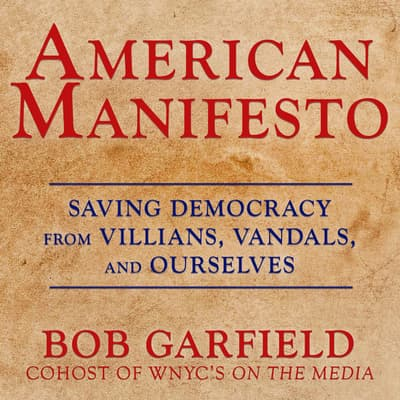 American Manifesto Audiobook Written By Bob Garfield Blackstonelibrary Com