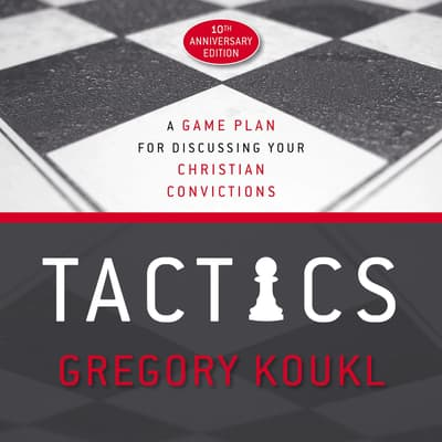 Tactics, 10th Anniversary Edition by Gregory Koukl audiobook