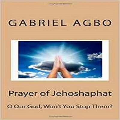Prayer of Jehoshaphat: 'O God Won't You Stop Them?' by Gabriel  Agbo audiobook
