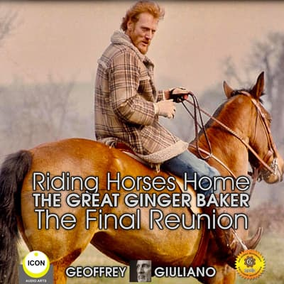 Riding Horses Home The Great Ginger Baker - The Final Reunion by Geoffrey Giuliano audiobook