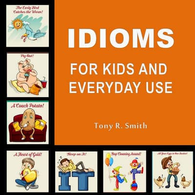 Idioms for Kids and Everyday Use by Tony R. Smith audiobook