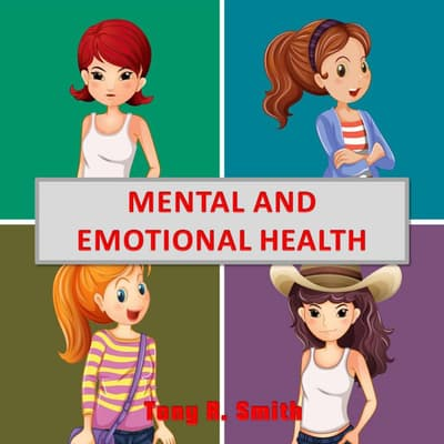 Mental and Emotional Health by Tony R. Smith audiobook